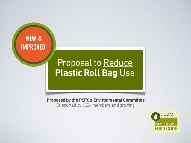 NEW & IMPROVED!  Proposal to Reduce Plastic Roll Bag Use Proposed by the PSFC's Environmental Committee Supported by 600+ ...