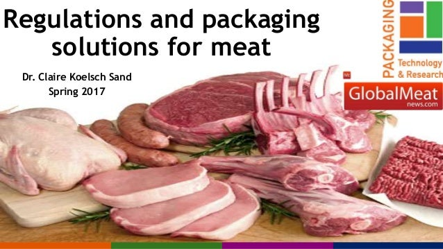 Regulations and packaging solutions for meat Dr. Claire Koelsch Sand Spring 2017