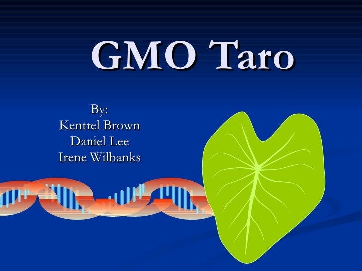GMO Taro By: Kentrel Brown Daniel Lee Irene Wilbanks