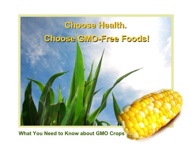 Choose Health.  Choose GMO-Free Foods! What You Need to Know about GMO Crops