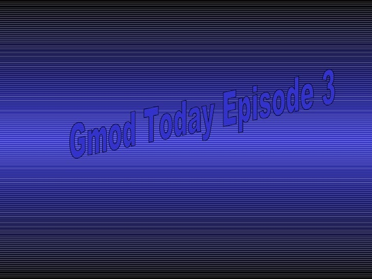 Gmod Today Episode 3