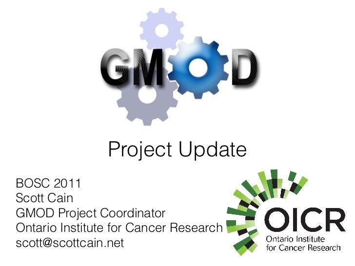 Project UpdateBOSC 2011Scott CainGMOD Project CoordinatorOntario Institute for Cancer Researchscott@scottcain.net