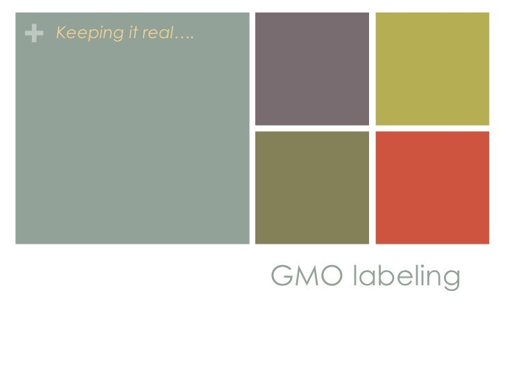 + Keeping it real….                      GMO labeling
