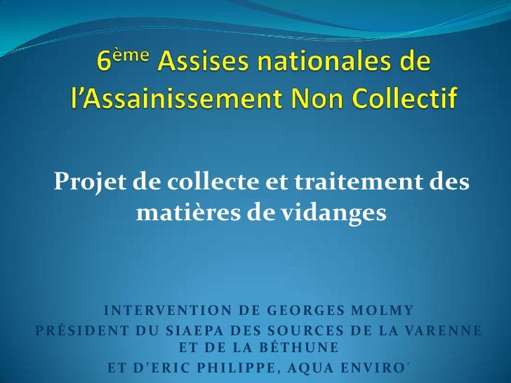 6ème Assises nationales de l'Assainissement Non Collectif<br />Projet de collecte et traitement des matières de vidanges<b...