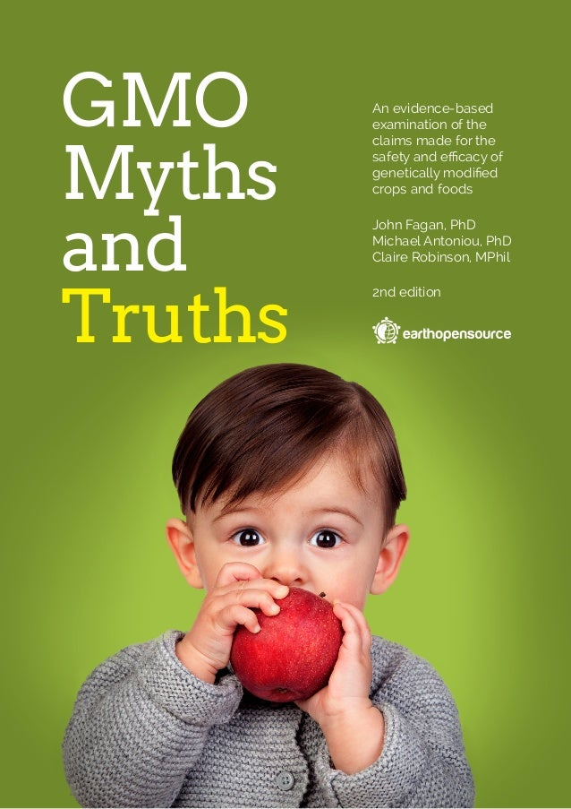 GMO Myths and Truths An evidence-based examination of the claims made for the safety and efficacy of genetically modified ...
