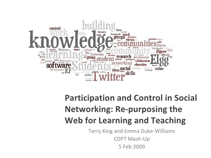 Terry King and Emma Duke-Williams CDPT Mash-Up 5 Feb 2009 Participation and Control in Social Networking: Re-purposing the...