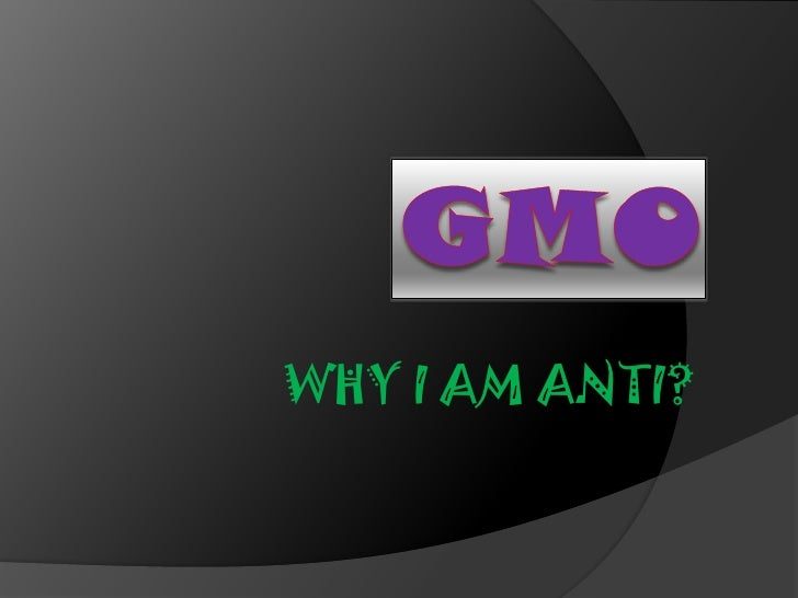 GMO<br />WHY I AM ANTI?<br />