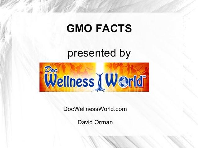 GMO FACTS presented by DocWellnessWorld.com David Orman