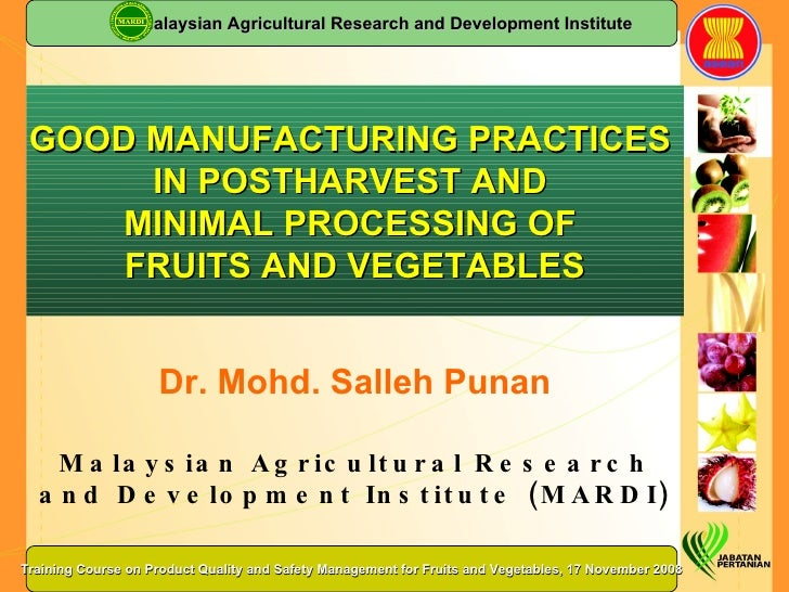 Dr. Mohd. Salleh Punan Malaysian Agricultural Research and Development Institute (MARDI) GOOD MANUFACTURING PRACTICES  IN ...