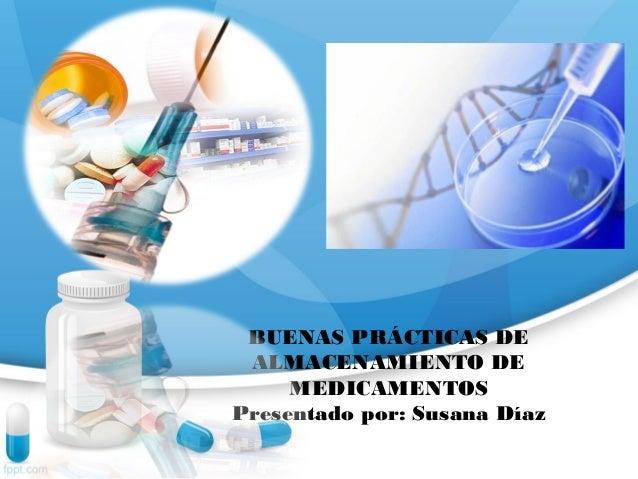 BUENAS PRÁCTICAS DE ALMACENAMIENTO DE MEDICAMENTOS Presentado por: Susana Díaz
