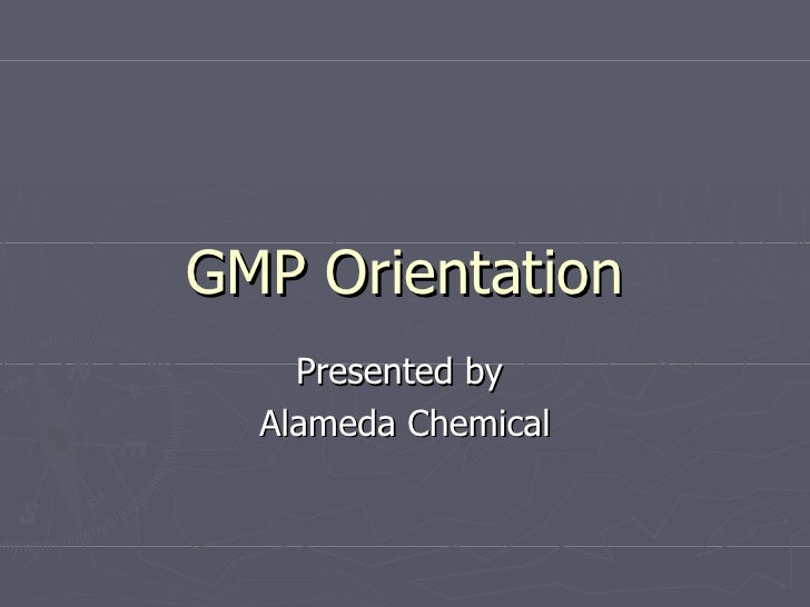 GMP Orientation     Presented by   Alameda Chemical