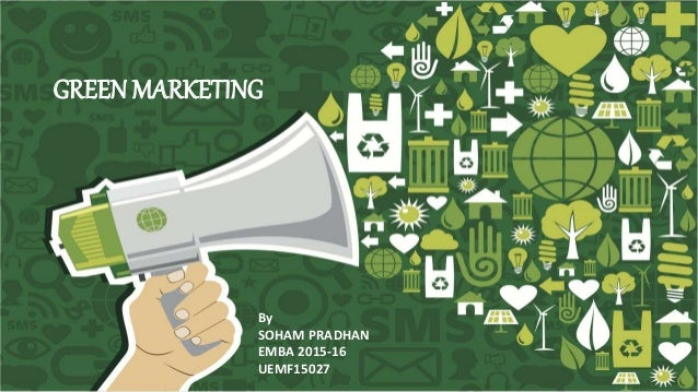 GREENMARKETING By SOHAM PRADHAN EMBA 2015-16 UEMF15027