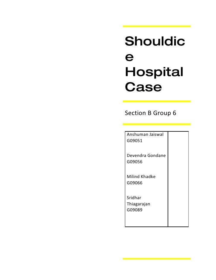 Shouldic e Hospital Case Section B Group 6  Anshuman Jaiswal G09051   Devendra Gondane G09056   Milind Khadke G09066   Sri...