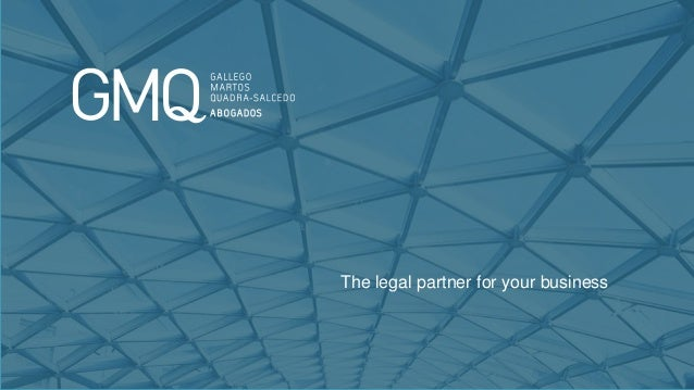 www.gmqabogados.com 1 The legal partner for your business