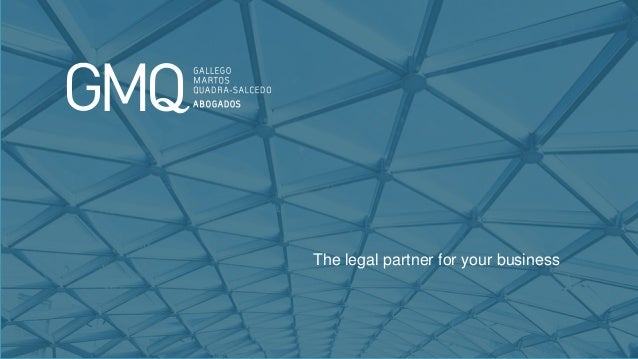 www.gmqabogados.com 1 The legal partner for your business