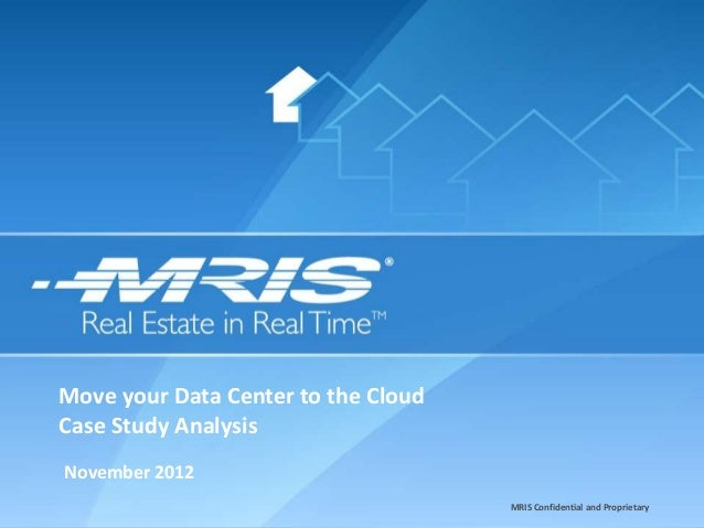 Move your Data Center to the CloudCase Study AnalysisNovember 2012                                     MRIS Confidential a...