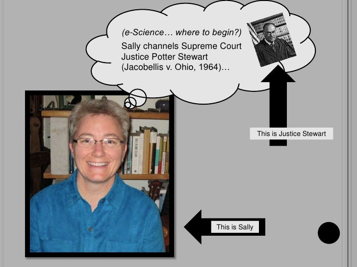 (e-Science… where to begin?)<br />Sally channels Supreme Court Justice Potter Stewart <br />(Jacobellis v. Ohio, 1964)…<br...