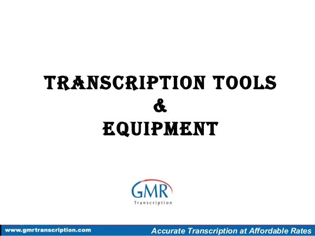 TranscripTion Tools & EquipmEnT Accurate Transcription at Affordable Rates