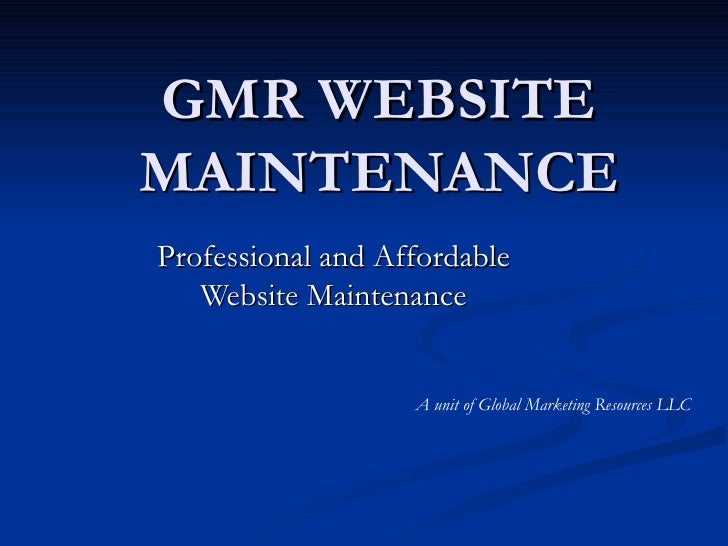 GMR WEBSITE MAINTENANCE Professional and Affordable Website Maintenance A unit of Global Marketing Resources LLC