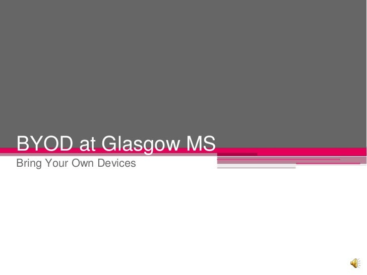 BYOD at Glasgow MSBring Your Own Devices