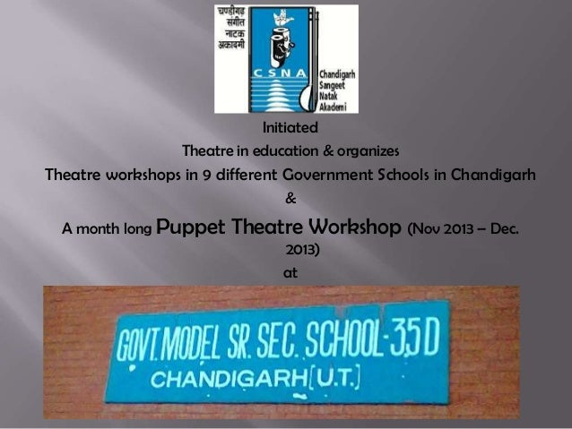 Initiated Theatre in education & organizes  Theatre workshops in 9 different Government Schools in Chandigarh & A month lo...