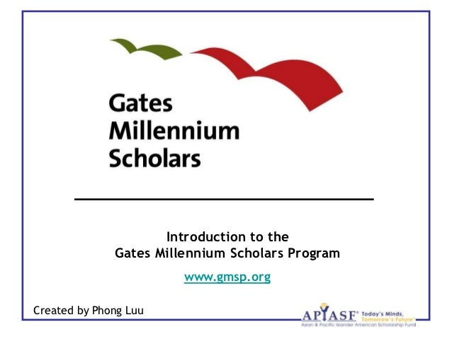 Introduction to the              Gates Millennium Scholars Program                        www.gmsp.orgCreated by Phong Luu