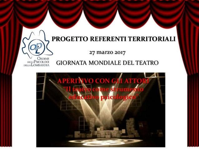 """APERITIVO CON GLI ATTORI """"Il teatro come strumento educativo psicologico"""" PROGETTO REFERENTI TERRITORIALI 27 marzo 2017 GI..."""