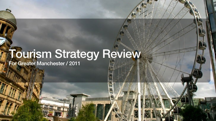Tourism Strategy ReviewFor Greater Manchester / 2011