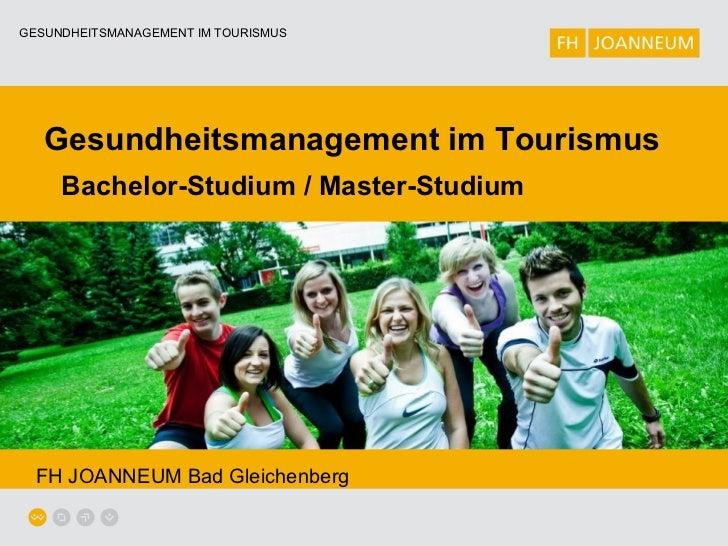 GESUNDHEITSMANAGEMENT IM TOURISMUS   Gesundheitsmanagement im Tourismus     Bachelor-Studium / Master-Studium  FH JOANNEUM...