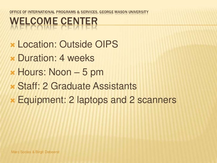 OFFICE OF INTERNATIONAL PROGRAMS & SERVICES, GEORGE MASON UNIVERSITYWELCOME CENTER Location: Outside OIPS Duration: 4 we...