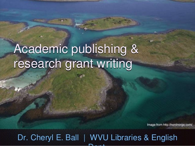Academic publishing & research grant writing Dr. Cheryl E. Ball | WVU Libraries & English