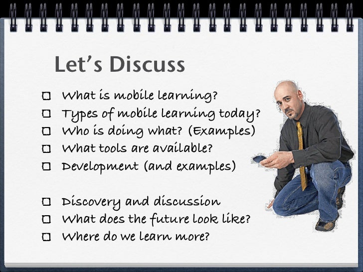 Let's Discuss What is mobile learning? Types of mobile learning today? Who is doing what? (Examples) What tools are availa...