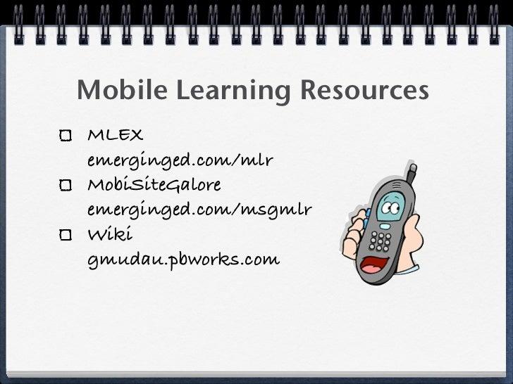 Mobile Learning Resources MLEX emerginged.com/mlr MobiSiteGalore emerginged.com/msgmlr Wiki gmudau.pbworks.com