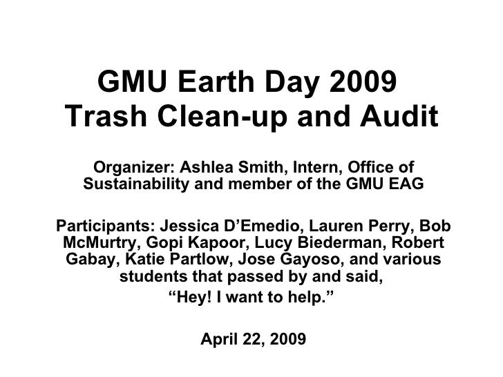 GMU Earth Day 2009  Trash Clean-up and Audit Organizer: Ashlea Smith, Intern, Office of Sustainability and member of the G...