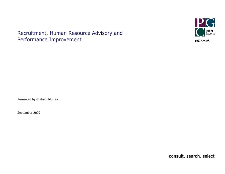 Recruitment, Human Resource Advisory and Performance Improvement     Presented by Graham Murray    September 2009