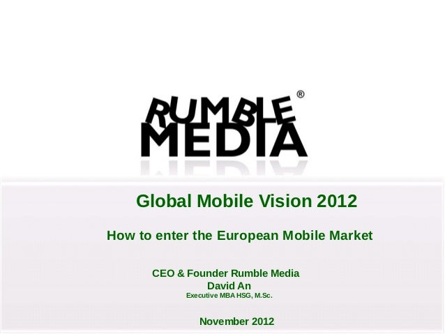 Global Mobile Vision 2012How to enter the European Mobile Market      CEO & Founder Rumble Media               David An   ...