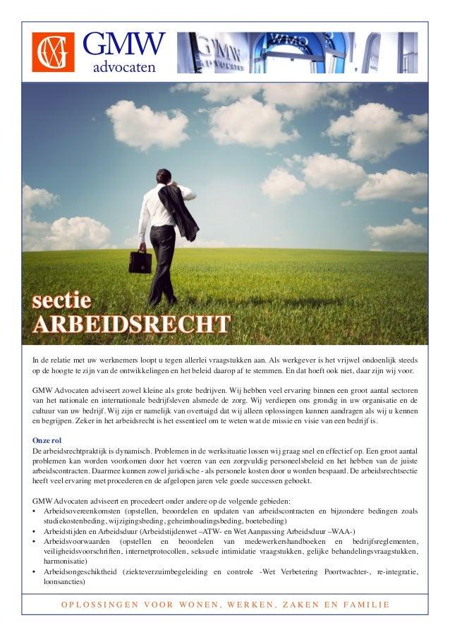 sectie ARBEIDSRECHT In de relatie met uw werknemers loopt u tegen allerlei vraagstukken aan. Als werkgever is het vrijwel ...