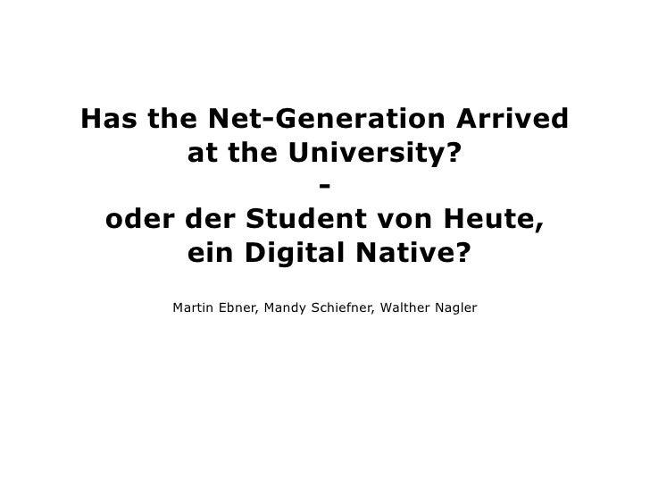 Has the Net-Generation Arrived       at the University?                -  oder der Student von Heute,       ein Digital Na...