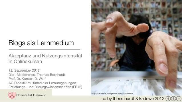 cc by thbernhardt & kadewe 2012Blogs als LernmediumAkzeptanz und Nutzungsintensitätin Onlinekursen12. September 2012Dipl.-...