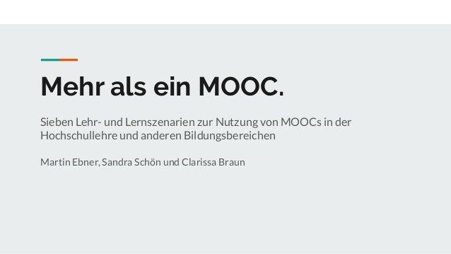 Mehr als ein MOOC. Sieben Lehr- und Lernszenarien zur Nutzung von MOOCs in der Hochschullehre und anderen Bildungsbereiche...