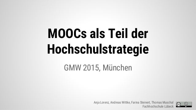 MOOCs als Teil der Hochschulstrategie GMW 2015, München Anja Lorenz, Andreas Wittke, Farina Steinert, Thomas Muschal Fachh...
