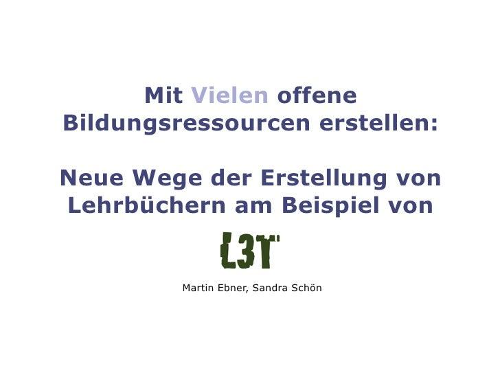 Mit Vielen offeneBildungsressourcen erstellen:Neue Wege der Erstellung vonLehrbüchern am Beispiel von         Martin Ebner...