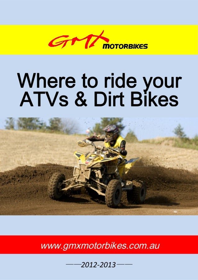 Where to ride yourATVs & Dirt Bikes  www.gmxmotorbikes.com.au       ——2012-2013——         http://www.gmxmotorbikes.com.au ...