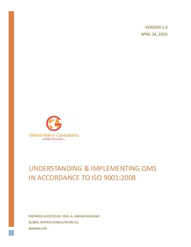 UNDERSTANDING & IMPLEMENTING QMS IN ACCORDANCE TO ISO 9001:2008 PREPARED & EDITED BY: ENG. A. KARAM MALKAWI GLOBAL MATRIX ...
