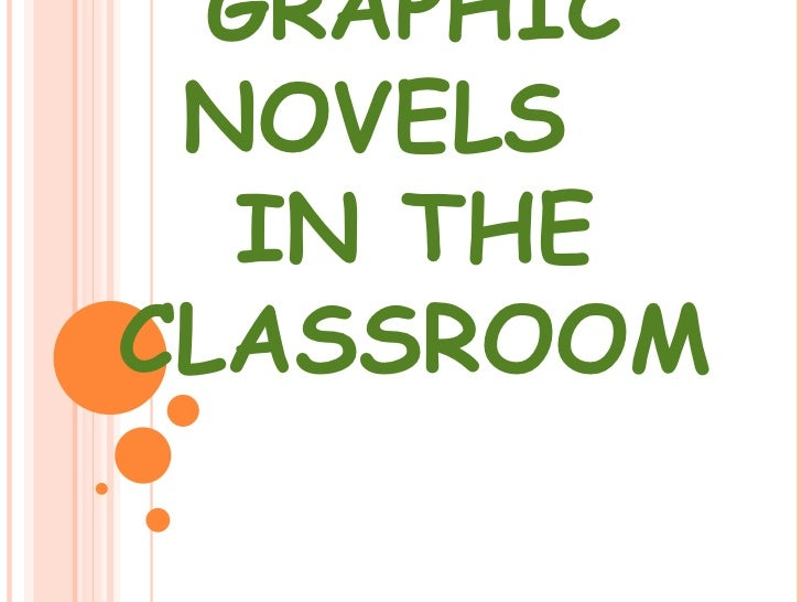 GRAPHIC NOVELS  IN THECLASSROOM