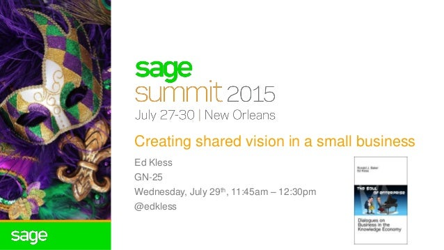 Creating shared vision in a small business Ed Kless GN-25 Wednesday, July 29th, 11:45am – 12:30pm @edkless