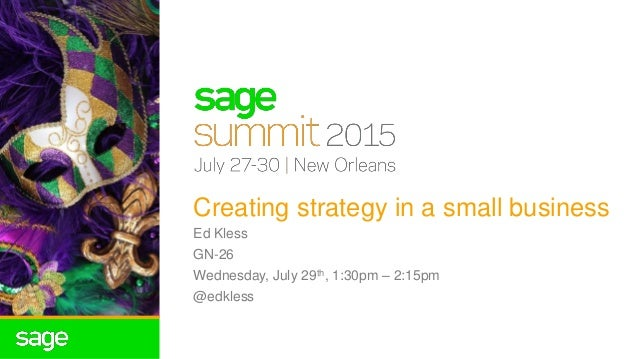 Creating strategy in a small business Ed Kless GN-26 Wednesday, July 29th, 1:30pm – 2:15pm @edkless