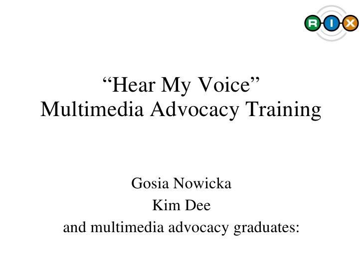 """ Hear My Voice"" Multimedia Advocacy Training Gosia Nowicka Kim Dee and multimedia advocacy graduates:"