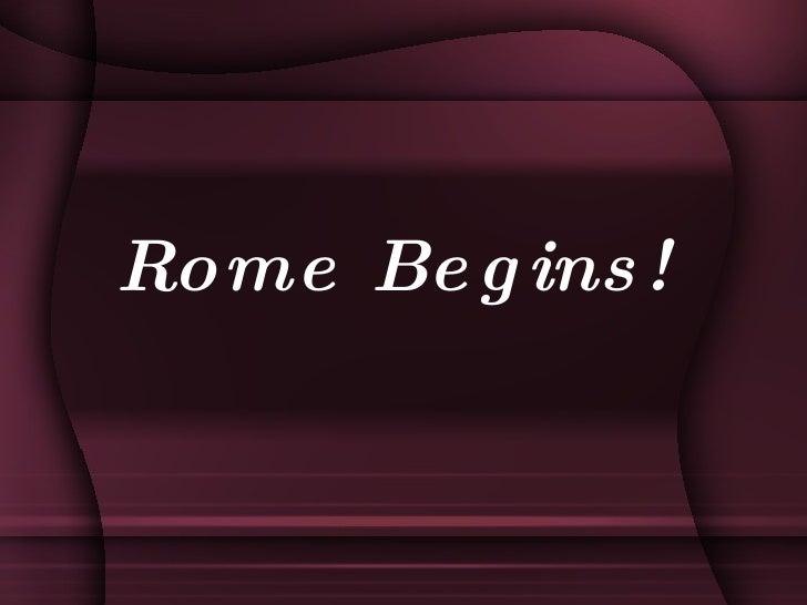 Rome Begins!