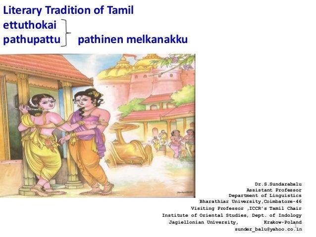 Literary Tradition of Tamil ettuthokai pathupattu pathinen melkanakku Dr.S.Sundarabalu Assistant Professor Department of L...